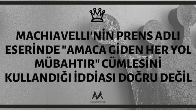"""Machiavelli'nin Prens Adlı Eserinde """"Amaca Giden Her Yol Mübahtır"""" Cümlesini Kullandığı İddiası"""