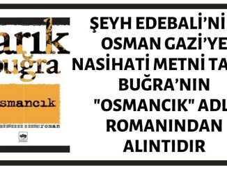 """Şeyh Edebali'nin Osman Gazi'ye Nasihati İddiasıyla Paylaşılan Metin Tarık Buğra'nın """"Osmancık"""" Adlı Romanından Bir Alıntıdır"""