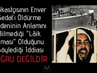 """Suikastçısının Enver Sedat'ı Öldürme Nedeninin Anlamını Bilmediği """"Lâik Olması"""" Olduğunu Söylediği İddiası Doğru Değildir"""