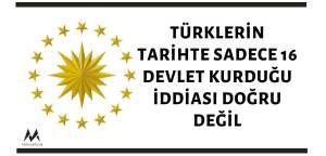 türklerin tarihte 16 devlet kurduğu iddiası