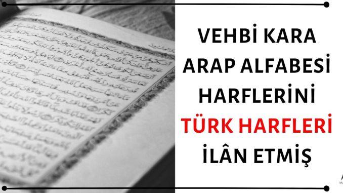 Vehbi Kara Kuran Harflerini İçeren Arap Alfabesi Harflerini Türk Harfleri İlân Etmiş