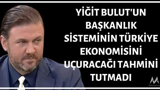 Yiğit Bulut'un Başkanlık Sisteminin Türkiye Ekonomisine Etkilerine Dair Tahminleri Tutmadı, Tutacak Gibi De Değil