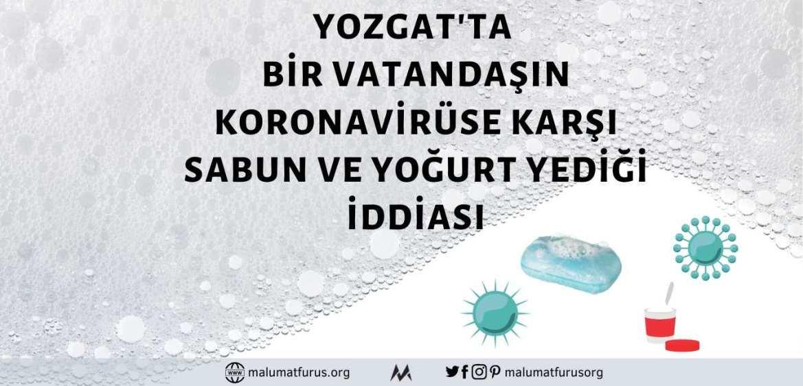 Yozgat'ta Koronavirüsten Korunmak İçin Bir Vatandaşın Arap Sabunu Yediği İddiası Asılsız