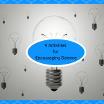 9 Activities for Encouraging Science – Keeping Kids Interested