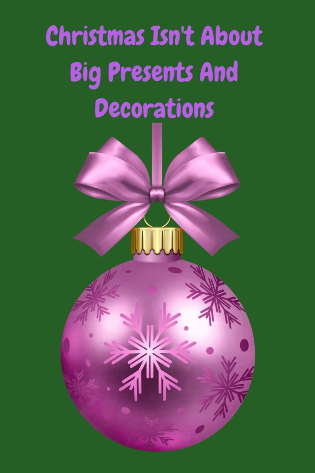 Christmas Isn't About Big Presents And Decorations