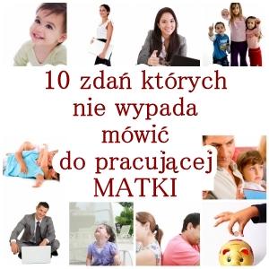 working mom1 - 10 zdań których nie wypada mówić do pracującej matki!
