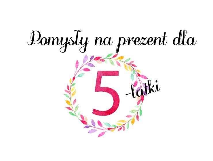 5 latka - TOP PREZENTY DLA PIĘCIOLATKI