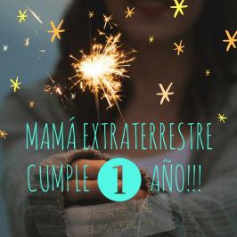 Mamá extraterrestre cumple 1 año!!!