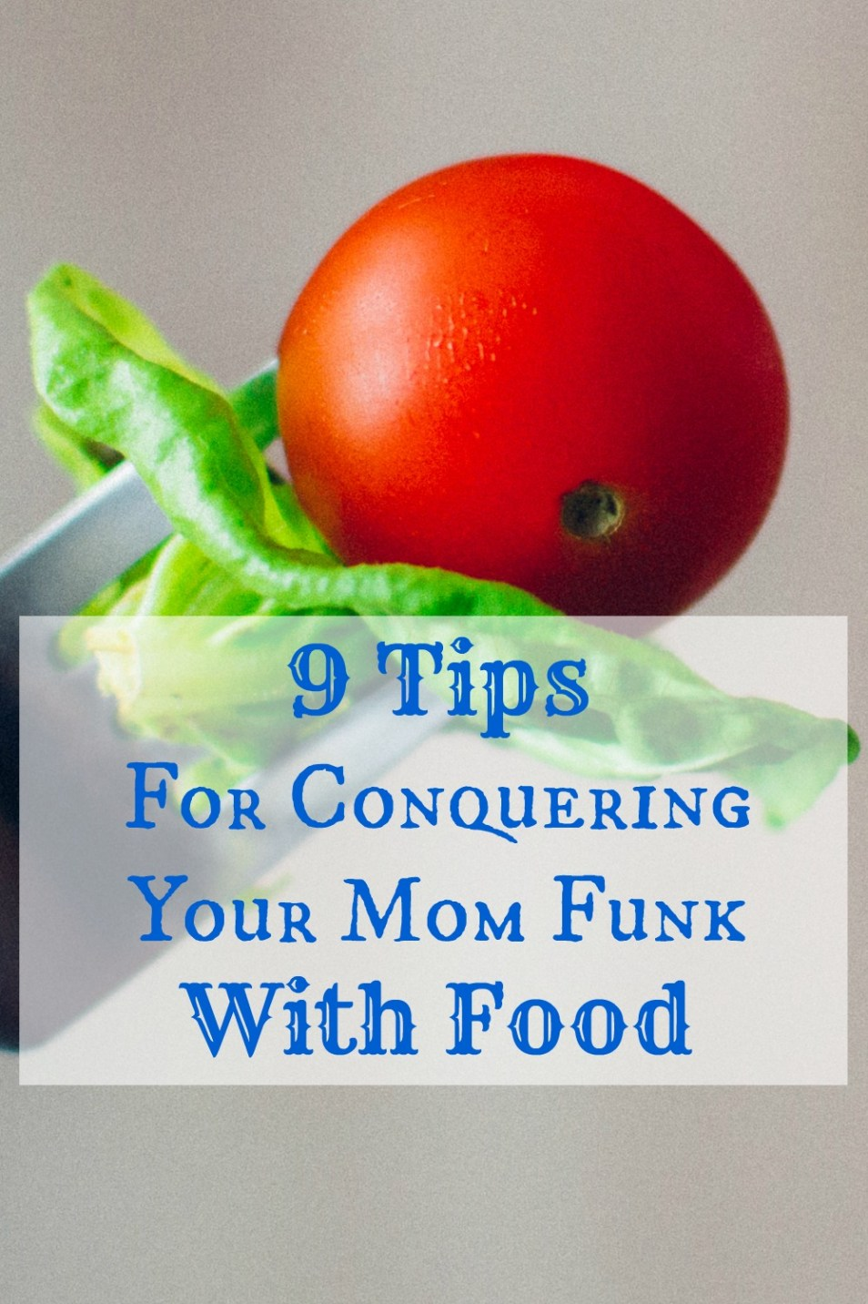 Conquer Your Mom Funk | 9 Ways To Eat For A Balanced Mood