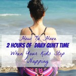How To Have 2 Hours Of Daily Quiet Time When Your Kids Stop Napping