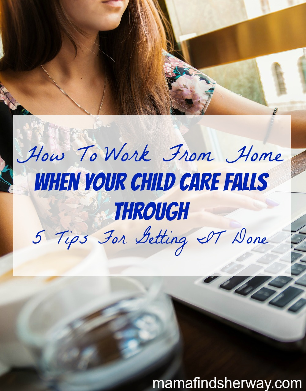 Working From Home Without Child Care | 5 Tips For Getting It Done