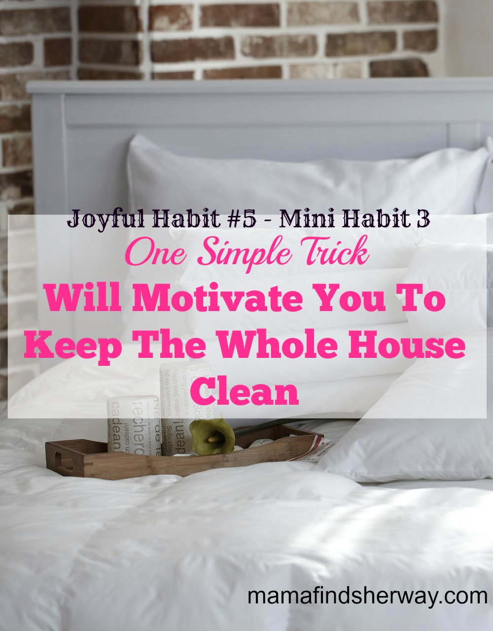 one simple trick will motivate you to keep the house clean