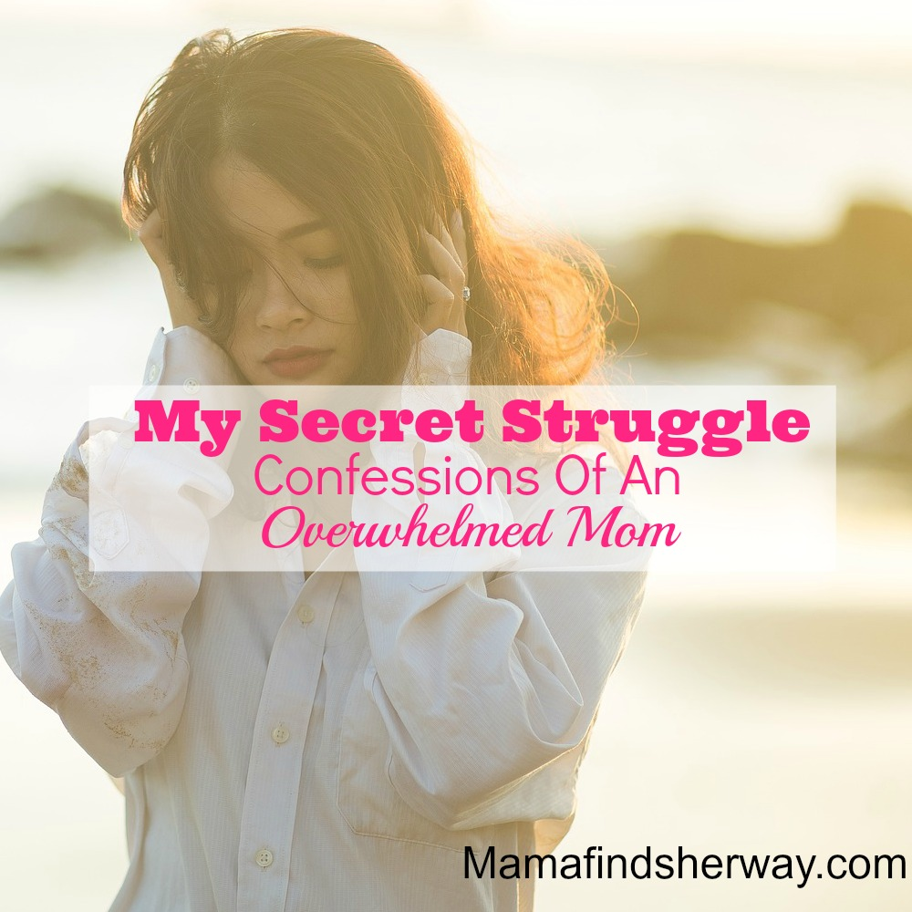 My Secret Struggle | Confessions of an overwhelmed mom