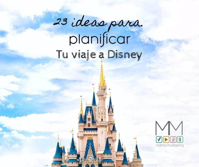 23 ideas para planificar tu viaje a Disney (+7 Actualizaciones 2021)