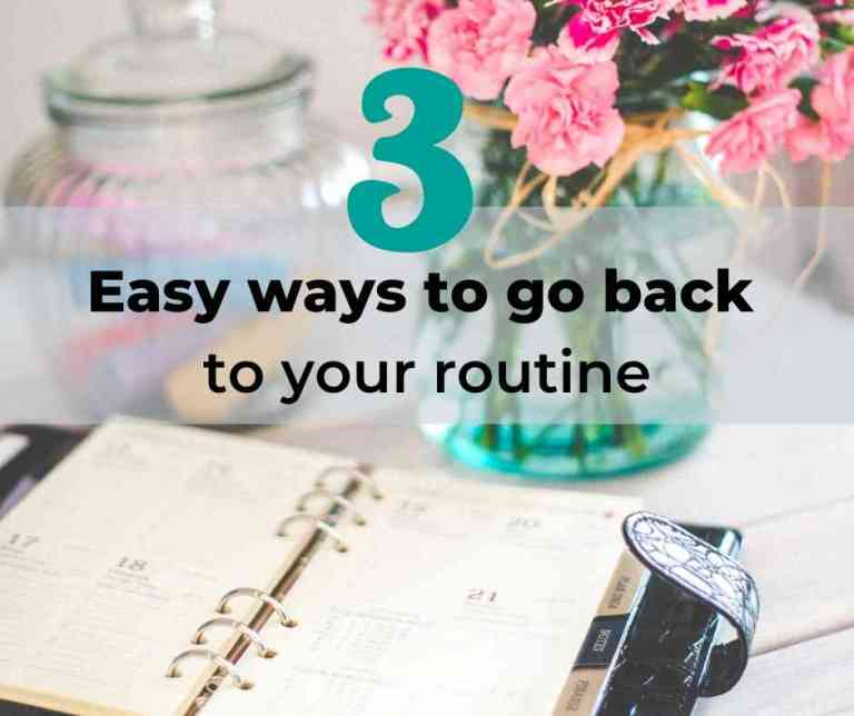 3 Easy Ways to Go Back to Your Routine
