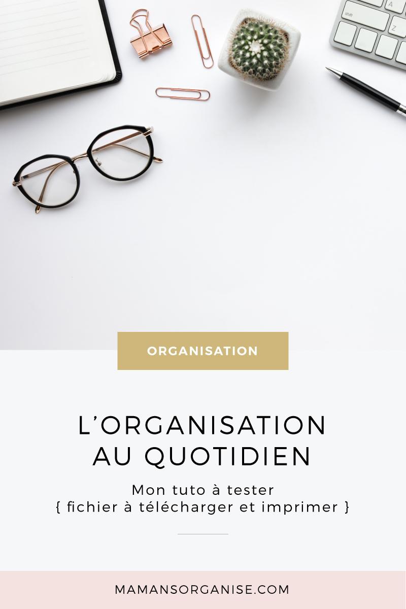 L'organisation au quotidien : mon tuto à tester avec un fichier à télécharger et imprimer pour tracker son temps qui passe et optimiser votre organisation au quotidien.