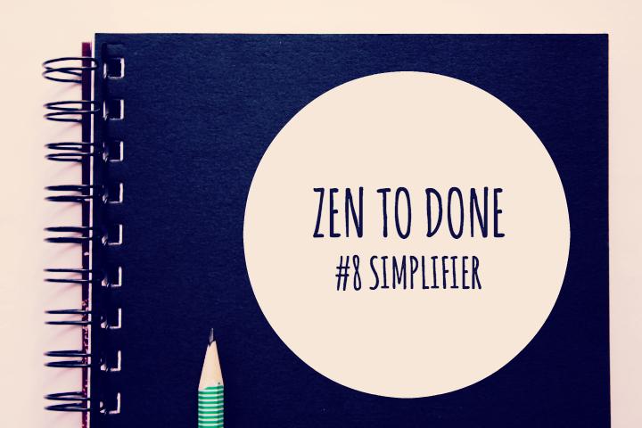 Zen To Done Habitude 8 : Simplifier