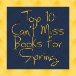Top 10 Can't Miss Books for Spring