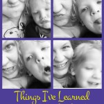 Things I've Learned From Motherhood