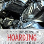 15 More Things You're Hoarding that You Can Get Rid of Right Now!