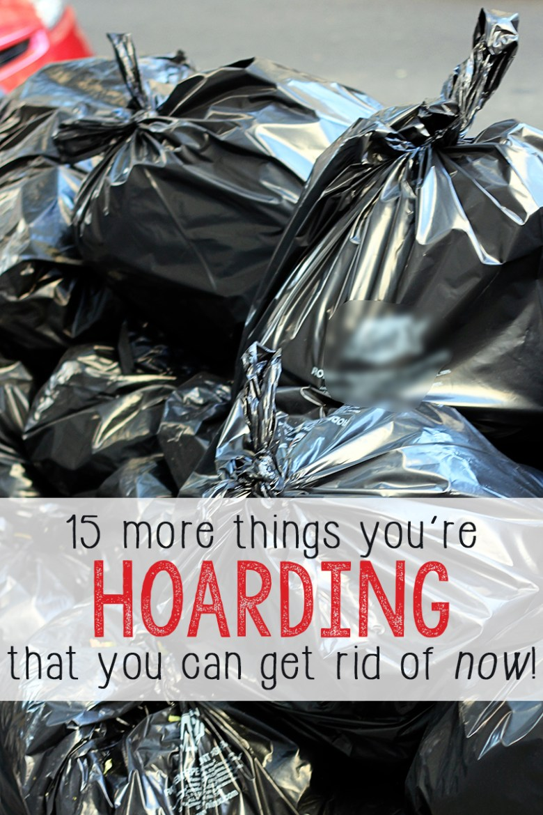 This new year, it's time to let go. Here are 15 more things that you're hoarding that you can get rid of. If you're looking to declutter your life, this is a great list of ideas that will get you started on what to trash, donate, and sell this New Year.