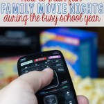 How to Plan Fun Family Movie Nights During the Busy School Year