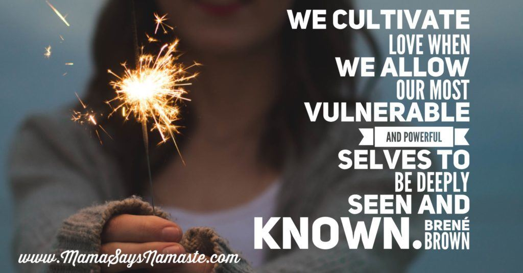 Humility: We cultivate love when we allow our most vulnerable and powerful selves to be deeply seen and known. -- Brene' Brown