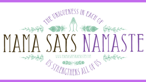Mama Says Namaste, Personality Profile, Family, Unschooling, Declutter