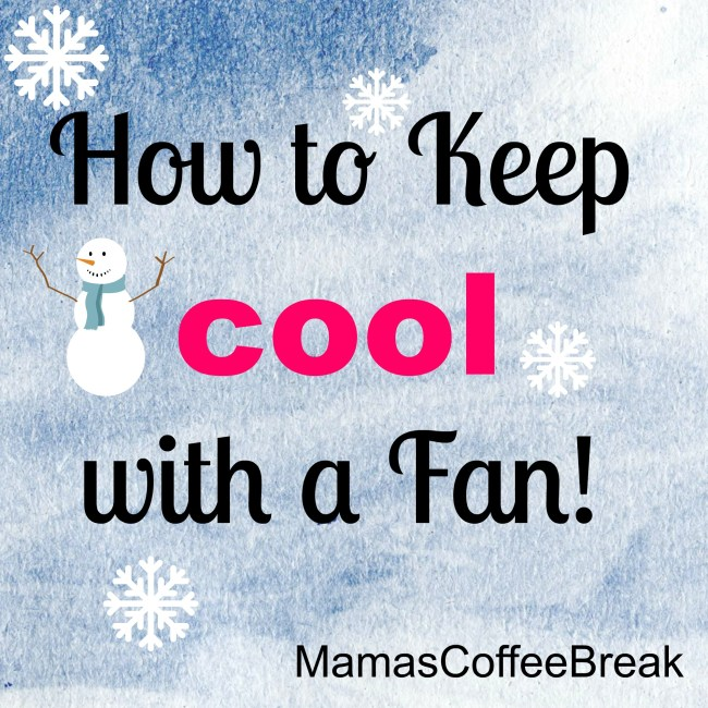 How to keep cool with a fan MamasCoffeeBreak