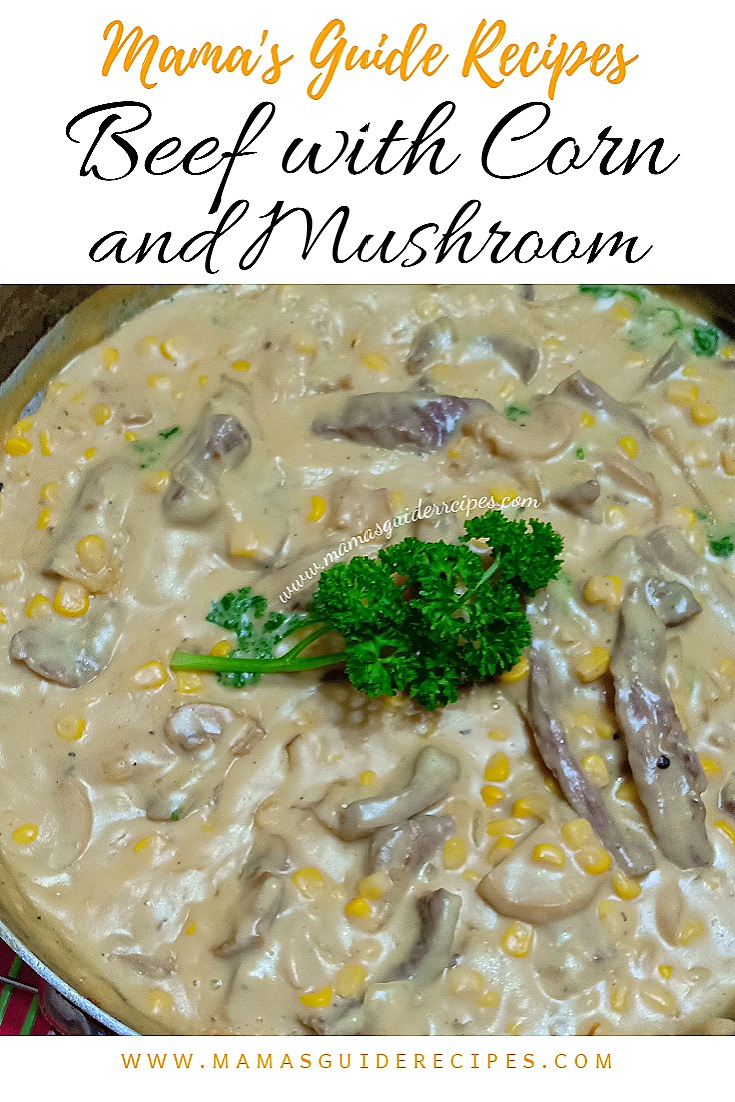 Beef With Corn And Mushroom Mama S Guide Recipes Beef Recipes