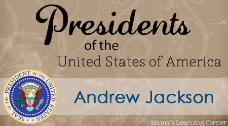 Andrew Jackson - Facts and Worksheets from Mama's Learning Corner