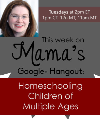 Tips, Advice, and Wisdom on Homeschooling Children of Multiple Ages  - Google+ Hangout