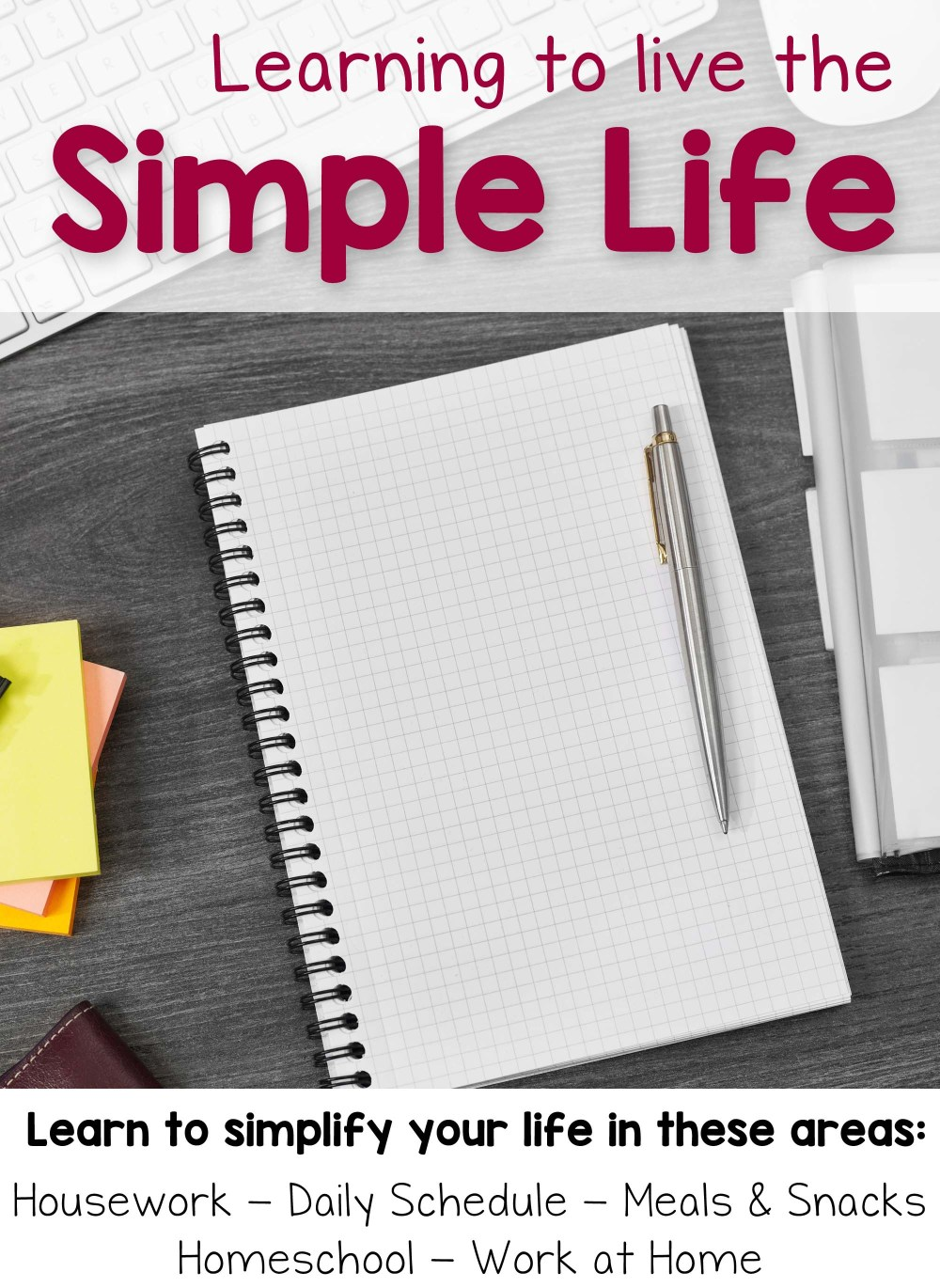 Learning to Live the Simple Life: Housework, Daily Schedule, Meals & Snacks, Homeschool, Work at Hom