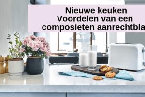 Nieuwe keuken   Voordelen van een composieten aanrechtblad