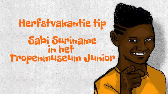 Herfstvakantie tip Sabi Suriname in het Tropenmuseum Junior