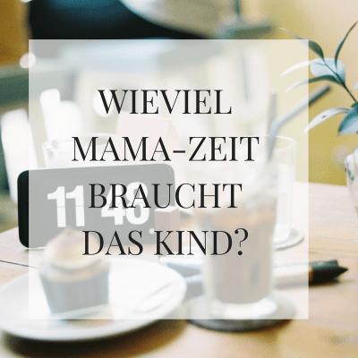 Wieviel Mama-Zeit braucht das Kind?