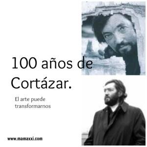 100 años de Cortázar. El arte puede transformarnos.