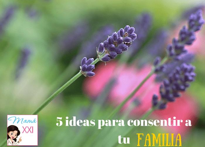 5 ideas para consentir a tu familia