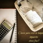 Claves para vivir la temporada de impuestos sin estrés