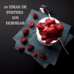 Postres sin hornear: una moda muy práctica
