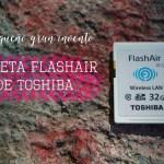Tarjeta FlashAir de Toshiba ¡Qué invento!