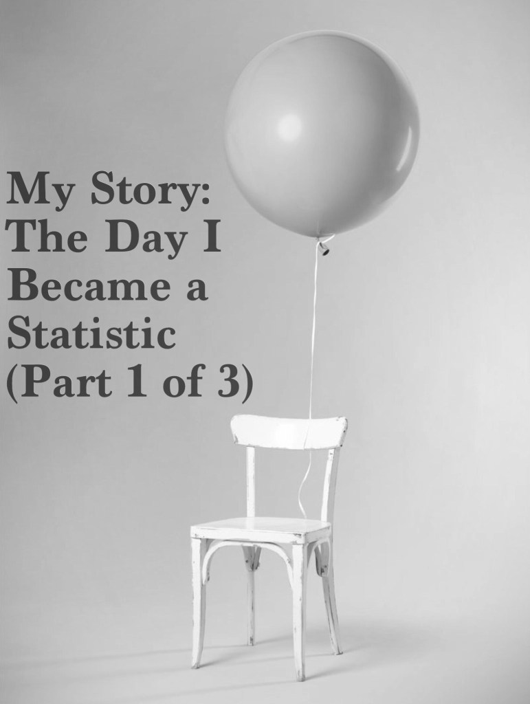 The Day I Became A Statistic – Part 1