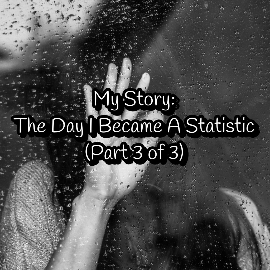 The Day I Became A Statistic – Part 3