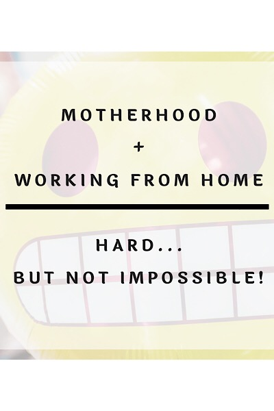 Motherhood + Working from Home = HARD… But Not Impossible!