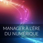 Manager à l'ère du numérique