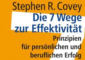 Die 7 Wege zur Effektivität: Das beste Management-Buch!