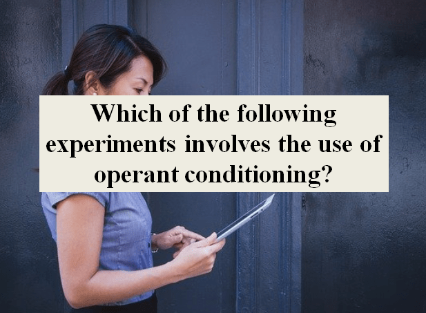 Which of the following experiments involves the use of operant conditioning?