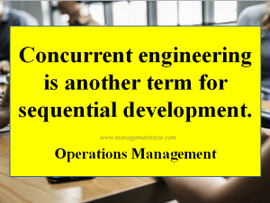 Concurrent engineering is another term for sequential development.