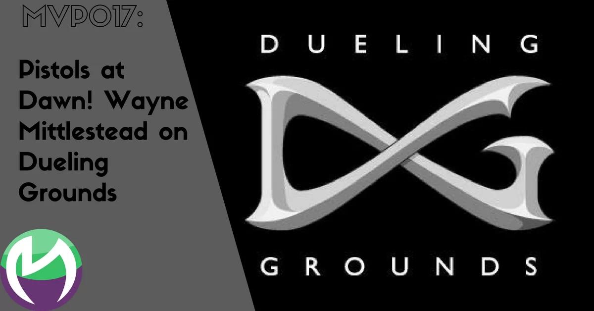 MVP017: Pistols at Dawn! Wayne Mittlestead on Dueling Grounds