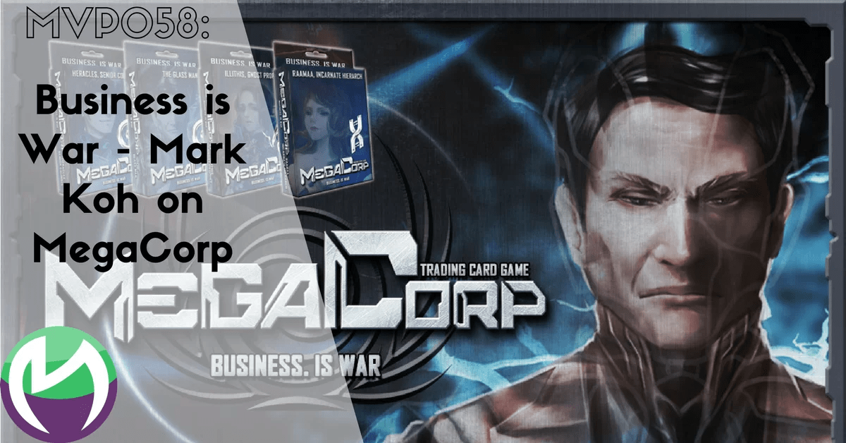 MVP058: Business is War – Mark Koh on MegaCorp